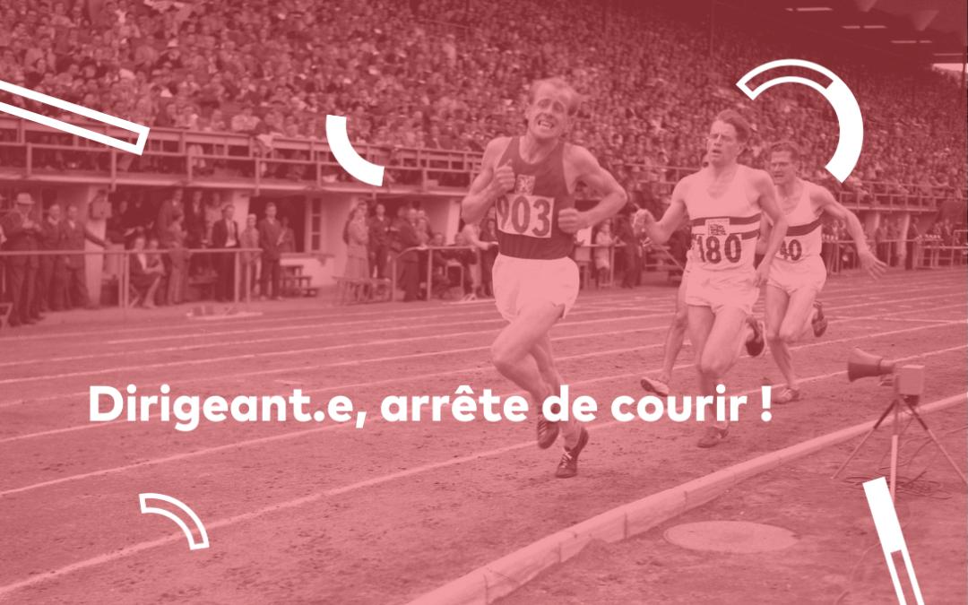 Dirigeant.e : arrête de courir !